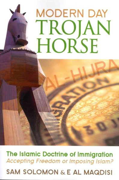 Modern Day Trojan Horse: Al-Hijra, the Islamic Doctrine of Immigration, Accepting Freedom or Imposing Islam?